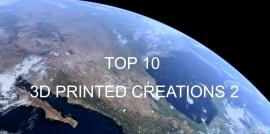 TOP 10 3D Printed Creations 2
